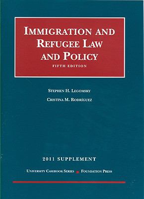 Immigration and Refugee Law and Policy, 5th, 2011 Supplement