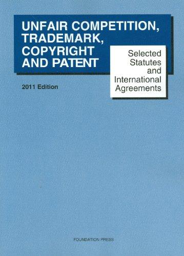 Selected Statutes and International Agreements on Unfair Competition, Trademark, Copyright and Patent, 2011