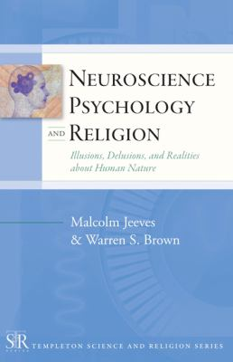 Neuroscience, Psychology, and Religion: Illusions, Delusions, and Realities about Human Nature