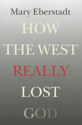 How the West Really Lost God : A New Theory of Secularization