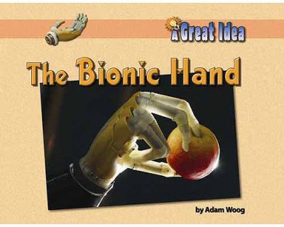 The Bionic Hand (Great Idea)
