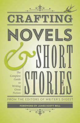 Crafting Novels and Short Stories : Everything You Need to Know to Write Great Fiction
