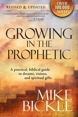 Growing in the Prophetic: A balanced, biblical guide to discerning God's voice and embracing His plans for You