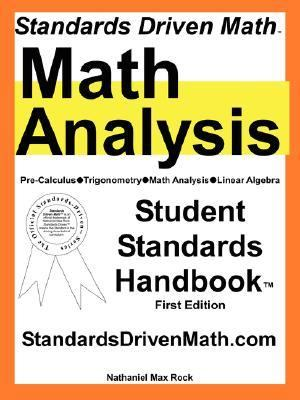 Standards Driven Math: Pre-Calculus, Trigonometry, Math Analysis, Linear Algebra