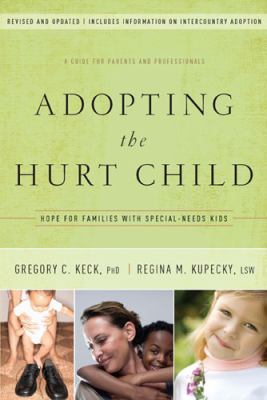 Adopting the Hurt Child: Hope for Families with Special-Needs Kids: A Guide for Parents and Professionals