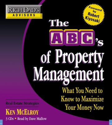 Rich Dad's Advisors: The ABC's of Property Management: What You Need to Know to Maximize Your Money Now