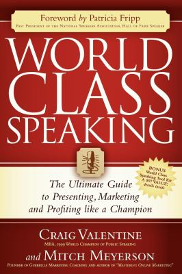 World Class Speaking: The Ultimate Guide to Presenting, Marketing and Profiting Like a Champion - Valentine, Craig, Meyerson, Mitch, Fripp, Patricia pdf epub