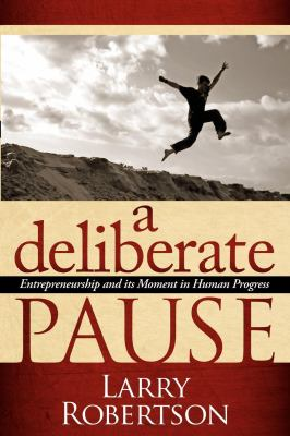 A Deliberate Pause: Entrepreneurship and its Moment in Human Progress