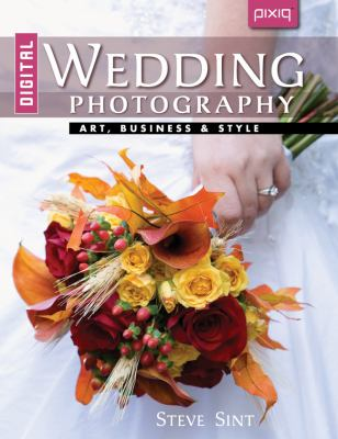 Digital Wedding Photography: Art, Business & Style