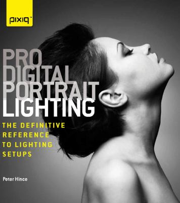 Pro Digital Portrait Lighting: The Definitive Reference to Lighting Setups