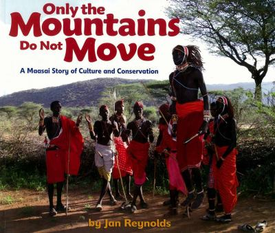 Only the Mountains Do Not Move : A Maasai Story of Culture and Conservation