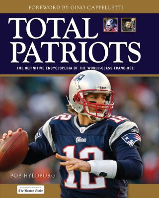 Total Patriots: The Definitive Encyclopedia of the World-Class Franchise