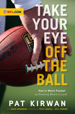 Take Your Eye off the Ball : How to Watch Football by Knowing Where to Look