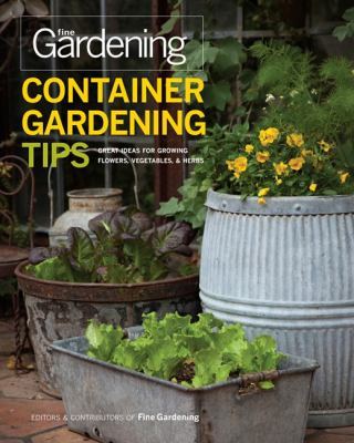 Tips for Container Gardening: 300 Great Ideas for Growing Flowers, Vegetables, and Herbs (Fine Gardening)