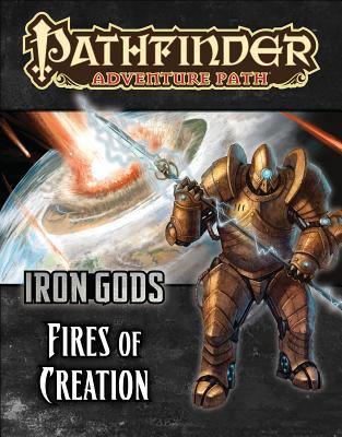 Pathfinder Adventure Path : Fires of Creation (Iron Gods 1 Of 6)