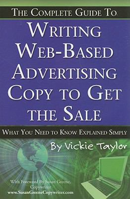 The Complete Guide to Writing Web-Based Advertising Copy to Get the Sale: What You Need to Know Explained Simply - Taylor, Vickie pdf epub