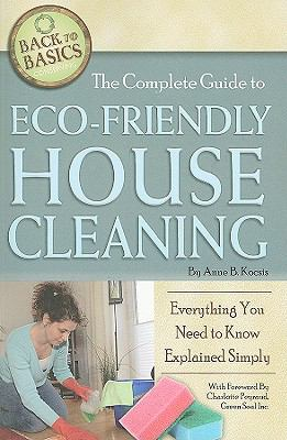 The Complete Guide to Eco-Friendly House Cleaning: Everything You Need to Know Explained Simply (Back-To-Basics)