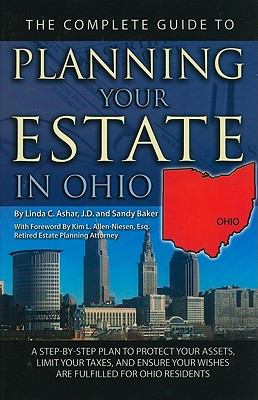 The Complete Guide to Planning Your Estate in Ohio: A Step-by-step Plan to Protect Your Assets, Limit Your Taxes, and Ensure Your Wishes Are Fulfilled for Ohio Residents (Back-To-Basics)