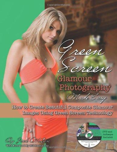 Green Screen Glamour Photography Made Easy: How to Create Beautiful Composite Glamour Images Using Green Screen Technology With DVD & Software