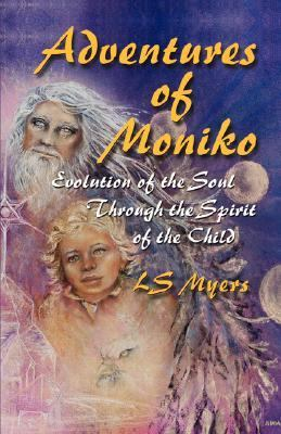 Adventures of Moniko: Evolution of the Soul through the Spirit of the Child