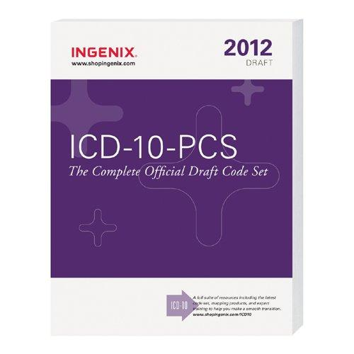 ICD-10-PCS: The Complete Official Draft Code Set (2012 Draft)