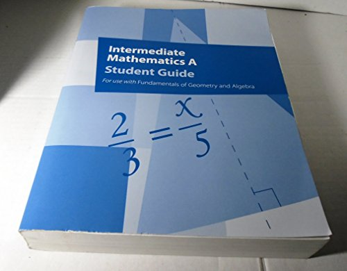 Intermediate Mathematics A Student Guide For Use With Fundamentals Of Geometry And Algebra