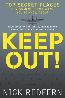 Keep Out! : Top Secret Places Governments Don't Want You to Know About
