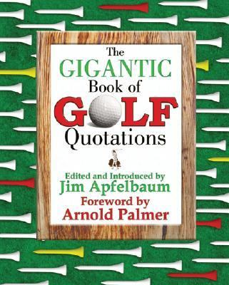Gigantic Book of Golf Quotations Thousands of Notable Golf Quotables from Tommy Armour to Fuzzy Zoeller