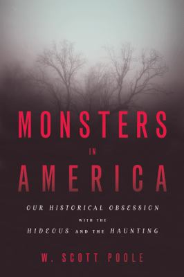 Monsters in America : Our Historical Obsession with the Hideous and the Haunting