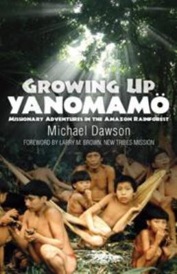 Growing up Yanomam: Missionary Adventures in the Amazon Rainforest