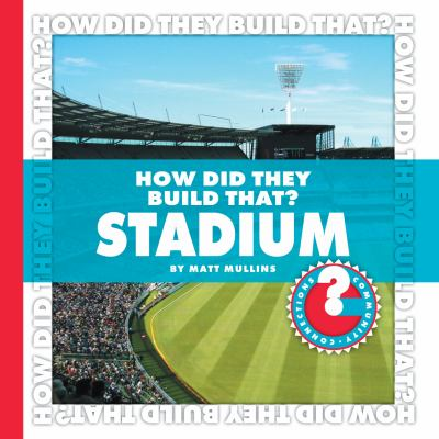 How Did They Build That? Stadium (Community Connections)