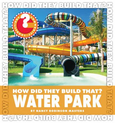 Water Park (Community Connections: How Did They Build That?)