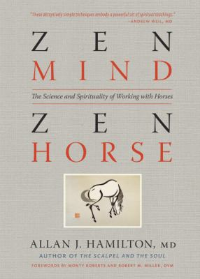 Zen Mind, Zen Horse : The Science and Spirituality of Working with Horses