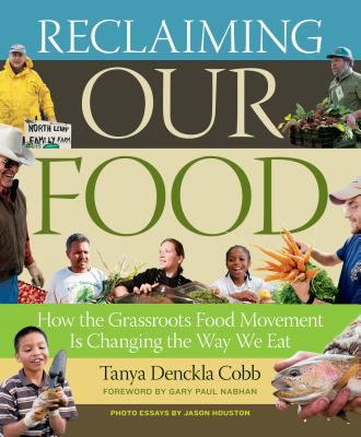 Reclaiming Our Food : How the Grassroots Movement Is Changing What We Eat