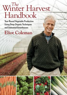 Eliot Coleman's Winter Harvest Handbook: Four Season Vegetable Production for the 21st Century