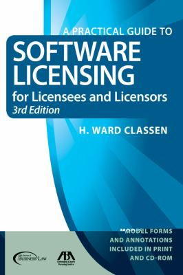 A Practical Guide to Software Licensing for Licensees and Licensors, Third Edition: Model Forms and Annotations Including in Print and CD-Rom