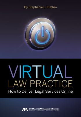 Virtual Law Practice : How to Deliver Legal Services Online