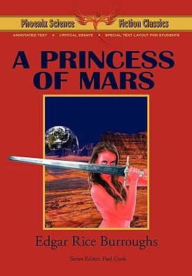A Princess of Mars - Phoenix Science Fiction Classics (with notes and critical essays)