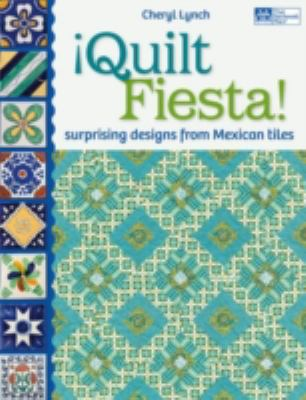 Quilt Fiesta! : Surprising Designs from Mexican Tiles