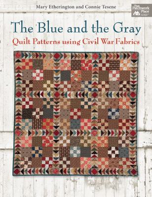 Blue and the Gray : Quilt Patterns Using Civil War Fabrics