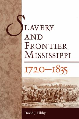 Slavery and Frontier Mississippi, 1720-1835