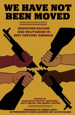 We Have Not Been Moved : Resisting Racism and Militarism in 21st Century America