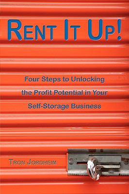 Rent it Up!: Four Steps to Unlocking the Profit Potential in Your Self-Storage Business - Jordheim, Tron pdf epub