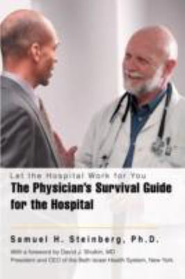 The Physician's Survival Guide For The Hospital