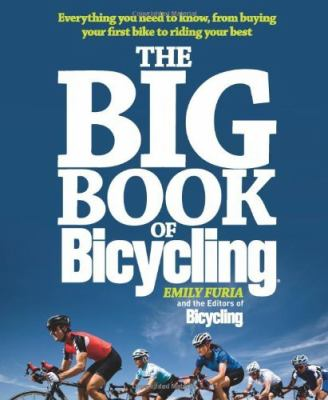 Big Book of Bicycling : Everything You Need to Know, from Buying Your First Bike to Riding Your Best