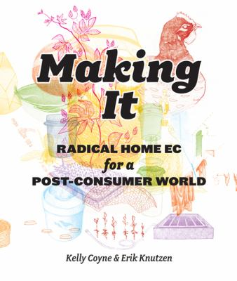 Making It: Radical Home-Ec for a Post-Consumer World