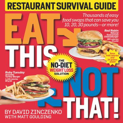 Eat This Not That! Restaurant and Fast Food Survival Guide: The No-Diet Weight Loss Solution