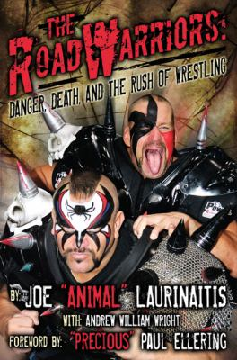 Road Warriors : Danger, Death, and the Rush of Wrestling