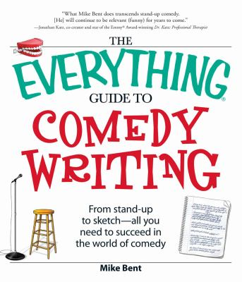 Everything Guide to Comedy Writing: From stand-up to sketch - all you need to succeed in the world of Comedy