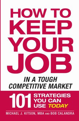 How to Keep Your Job: When Everyone Else Is Losing Theirs - 101 Strategies You Can Use Today - Kitson, Michael J., Calandra, Robert, Calandra, Bob pdf epub